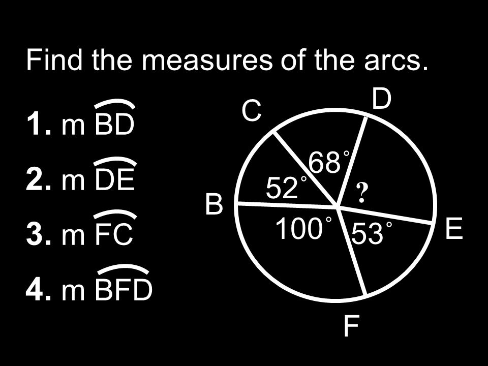 1. m BD 2. m DE 3. m FC 4. m BFD Find the measures of the arcs. D C