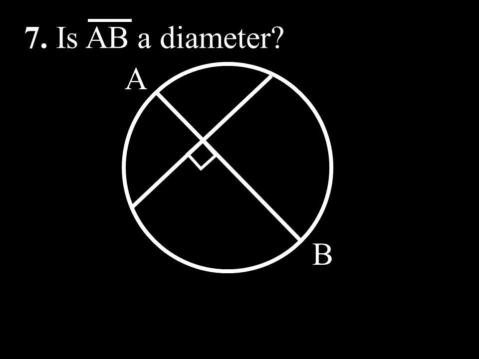 7. Is AB a diameter A B