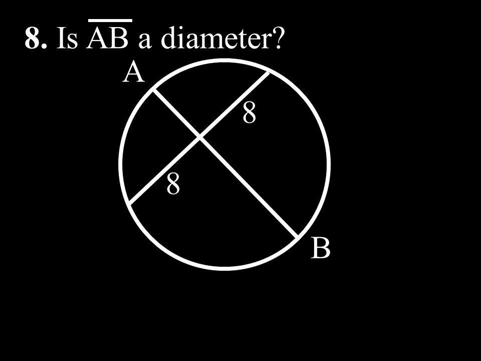 8. Is AB a diameter A B 8