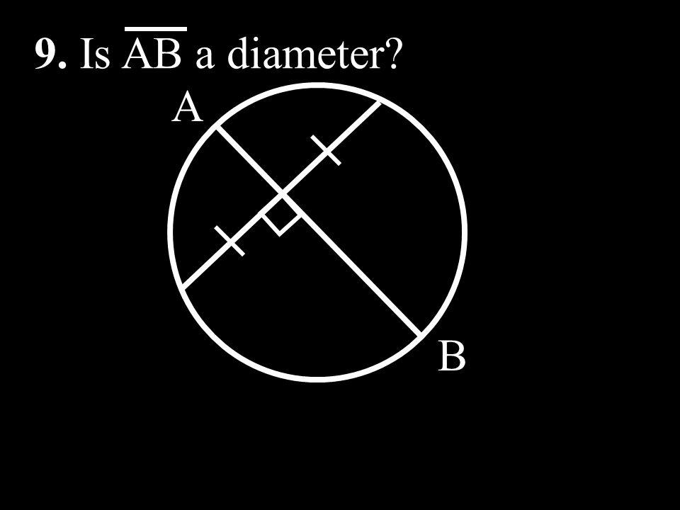 9. Is AB a diameter A B