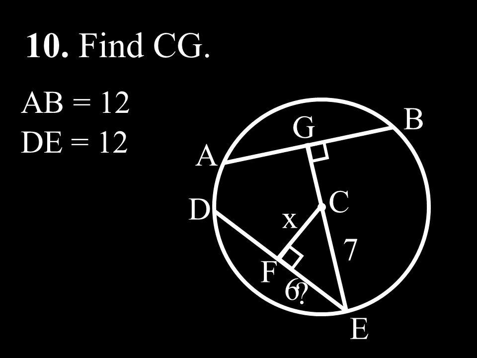 10. Find CG. AB = 12 D G B A C F E DE = 12 x 7 6