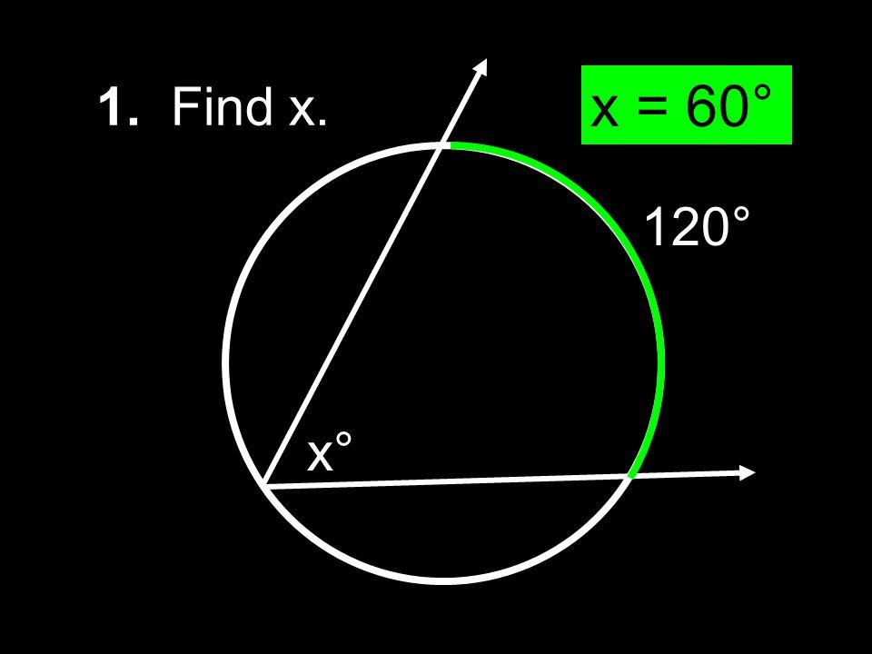 1. Find x. x = 60° 120° x°