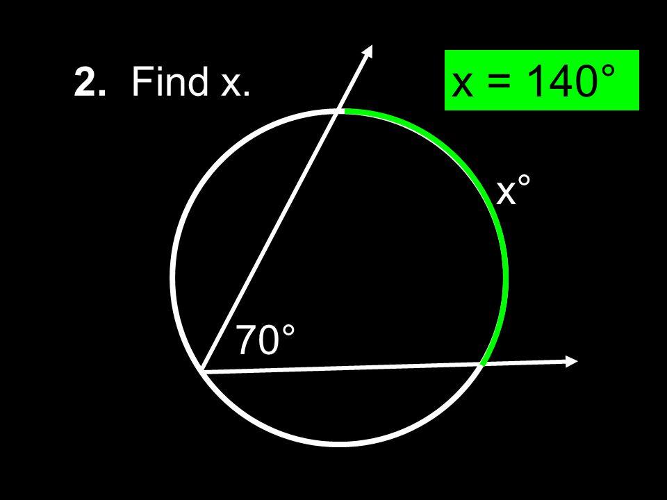 2. Find x. x = 140° x° 70°