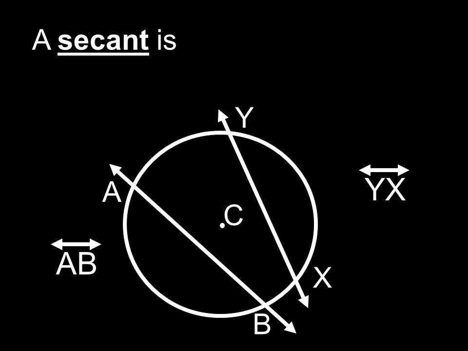 A secant is X Y C A B YX AB