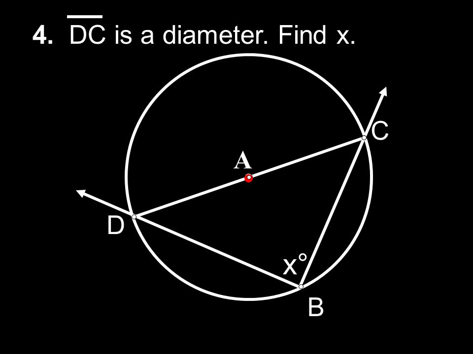 4. DC is a diameter. Find x. C A D x° B