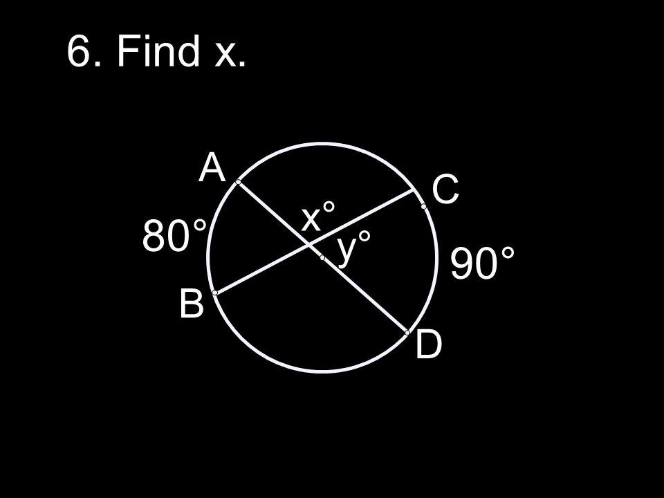 6. Find x. A C x° 80° y° 90° B D