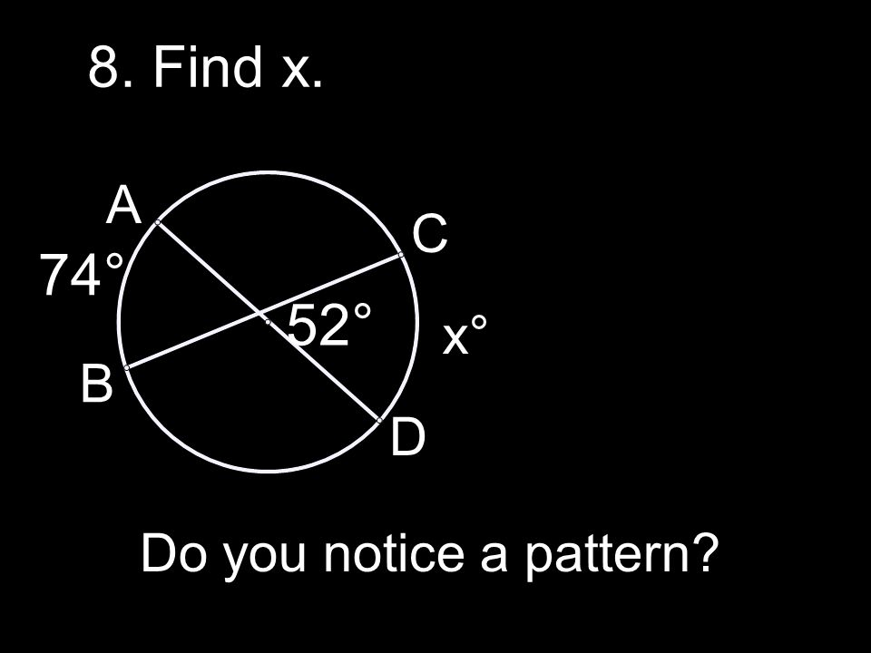 8. Find x. A B C D 74° 52° x° Do you notice a pattern