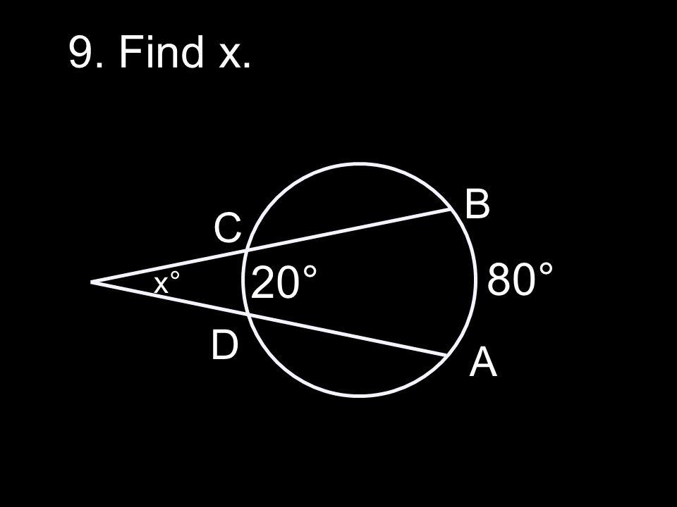 9. Find x. A B C D x° 20° 80°