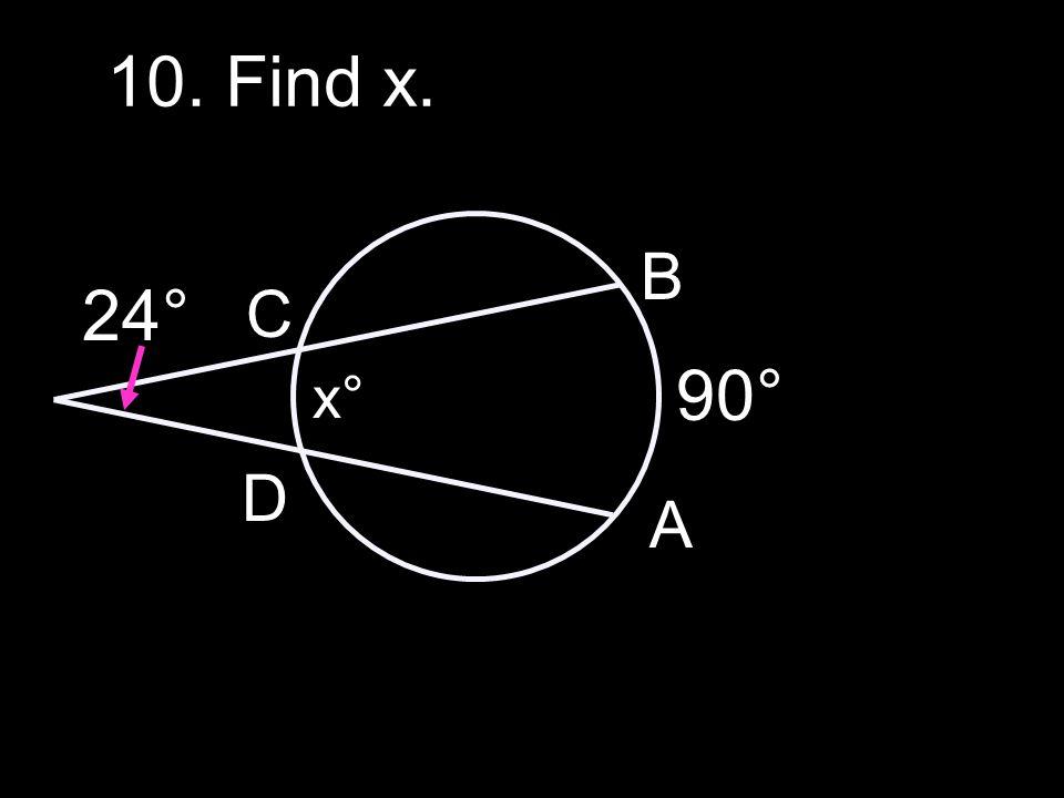 10. Find x. 24° 90° A B C D x°