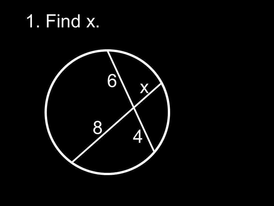 1. Find x. 6 x 8 4