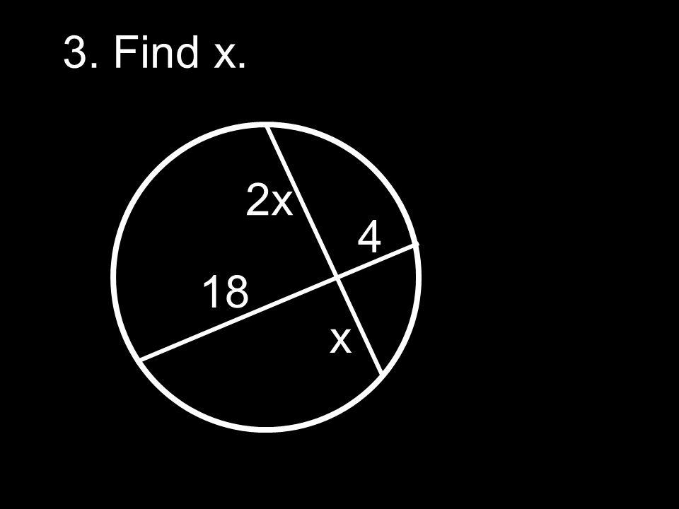 3. Find x. 2x 18 x 4