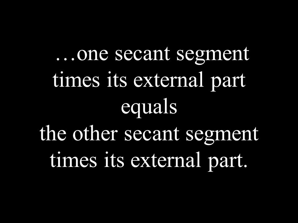 …one secant segment times its external part equals the other secant segment times its external part.
