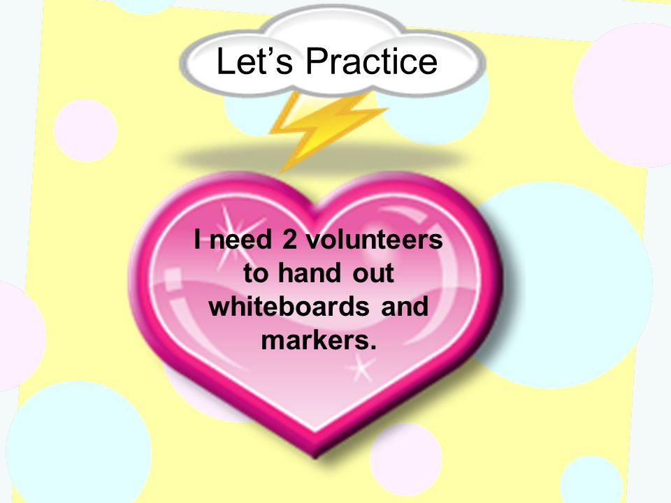 I need 2 volunteers to hand out whiteboards and markers.