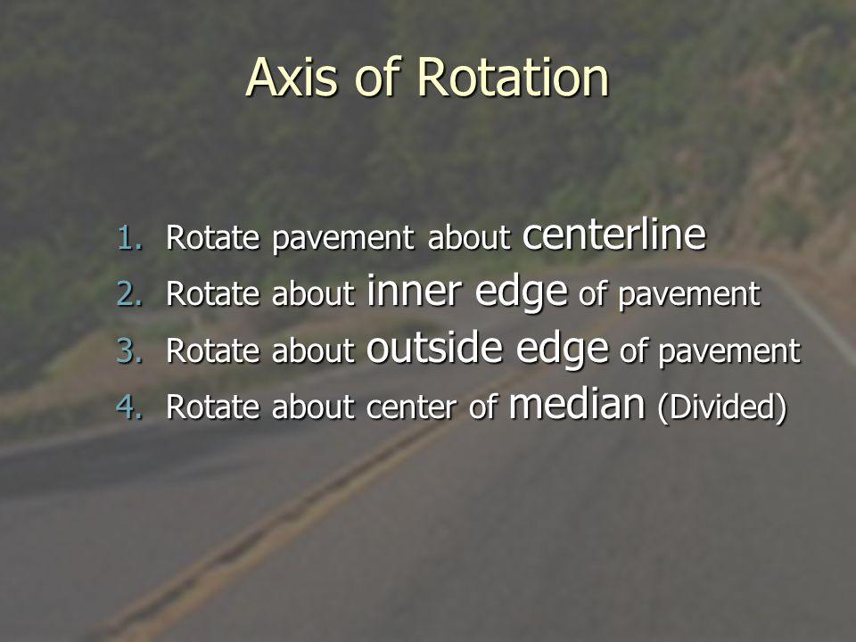 Axis of Rotation Rotate pavement about centerline