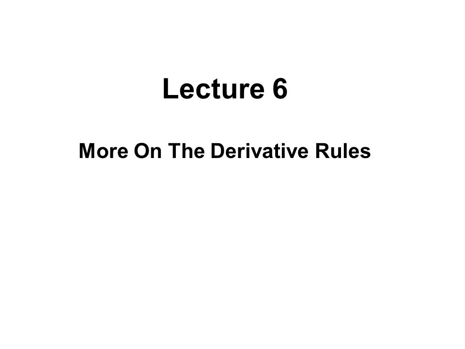 More On The Derivative Rules