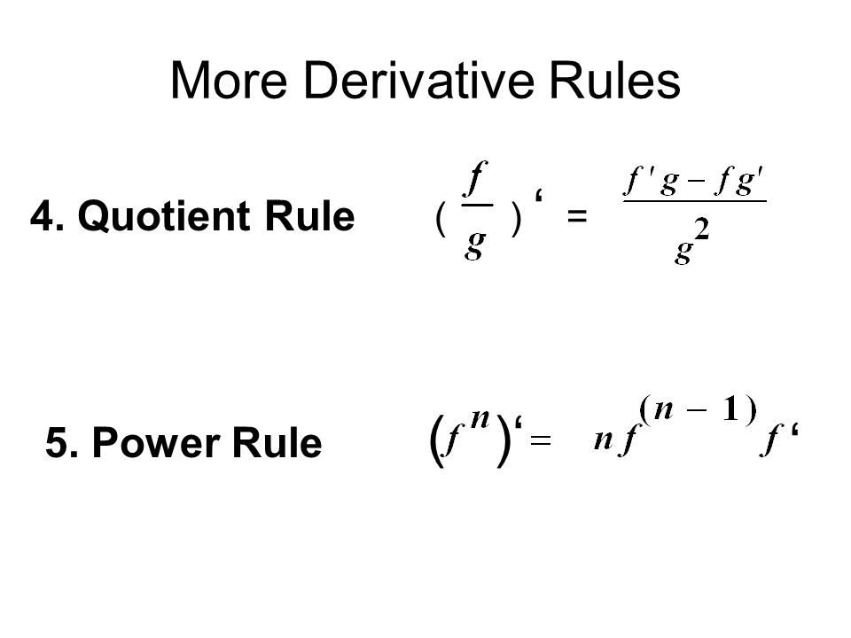 More Derivative Rules ( ) ' = 4. Quotient Rule ( )' ' 5. Power Rule
