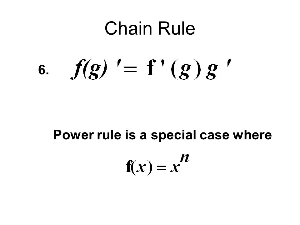 Chain Rule 6. Power rule is a special case where