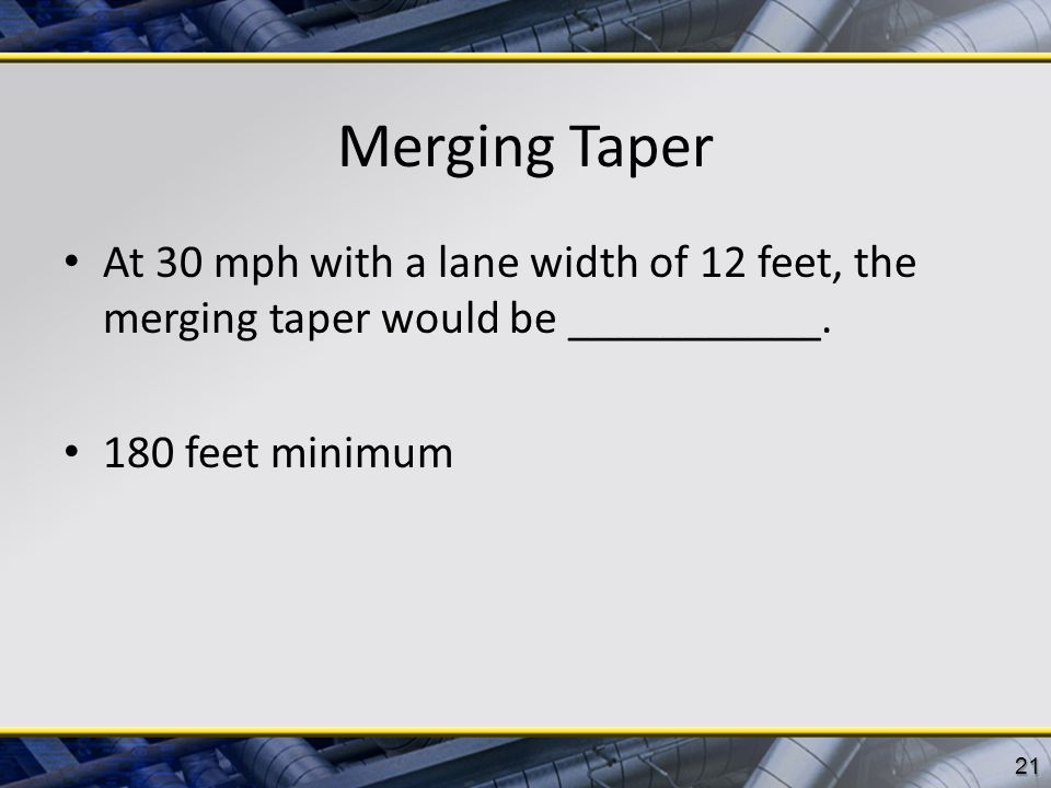 Merging Taper At 30 mph with a lane width of 12 feet, the merging taper would be ___________.