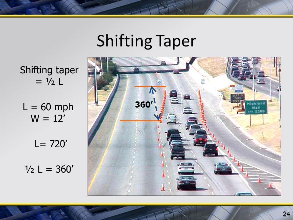Shifting Taper Shifting taper = ½ L L = 60 mph W = 12' L= 720'
