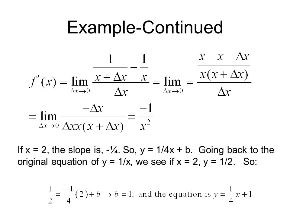 Example-Continued If x = 2, the slope is, -¼. So, y = 1/4x + b.