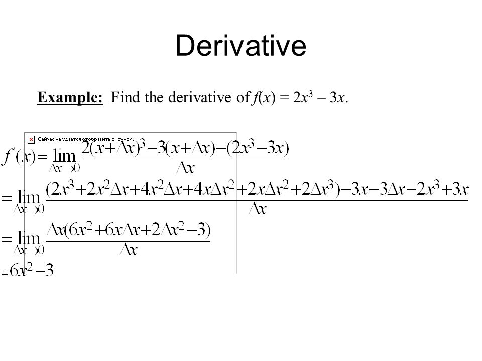 Derivative Example: Find the derivative of f(x) = 2x3 – 3x.