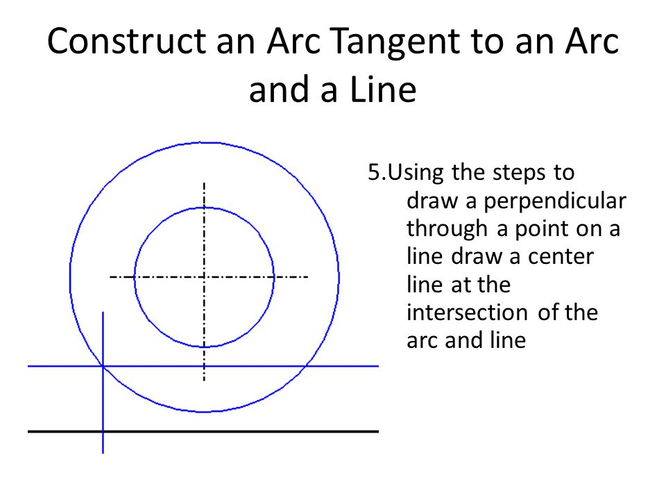 Construct an Arc Tangent to an Arc and a Line