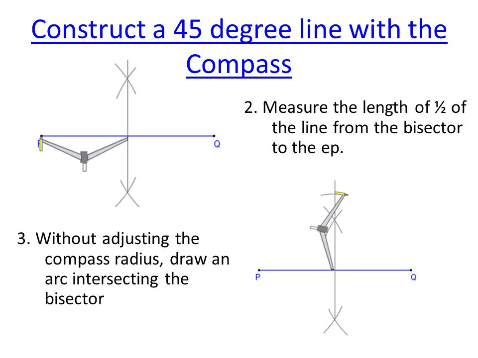 Construct a 45 degree line with the Compass