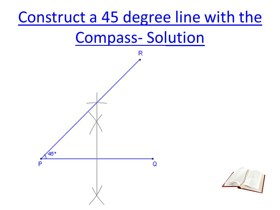 Construct a 45 degree line with the Compass- Solution