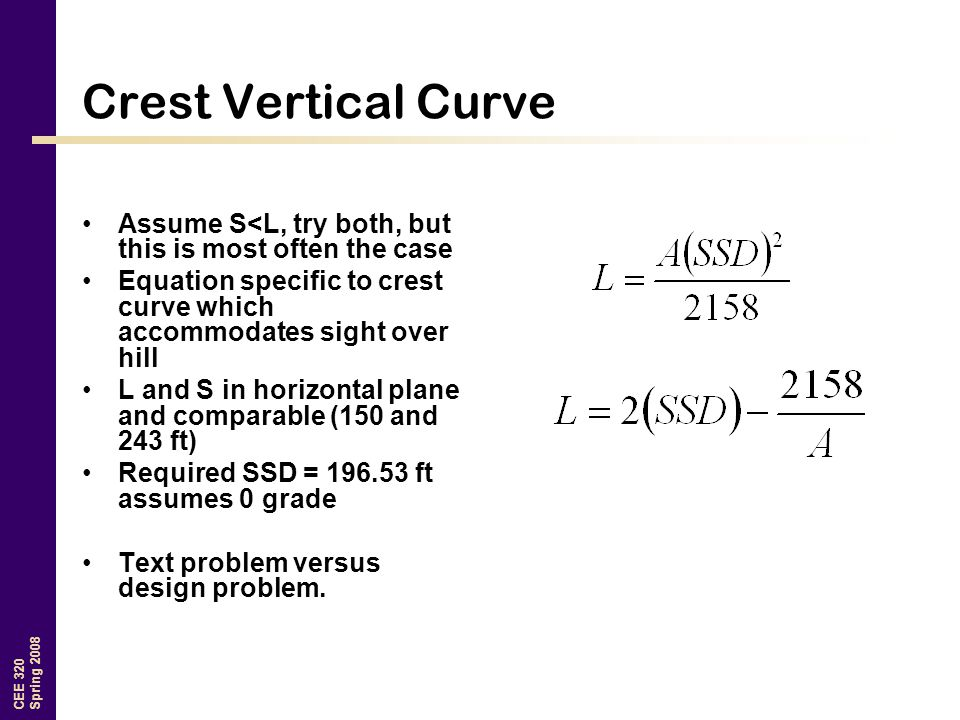 Crest Vertical Curve Assume S<L, try both, but this is most often the case. Equation specific to crest curve which accommodates sight over hill.
