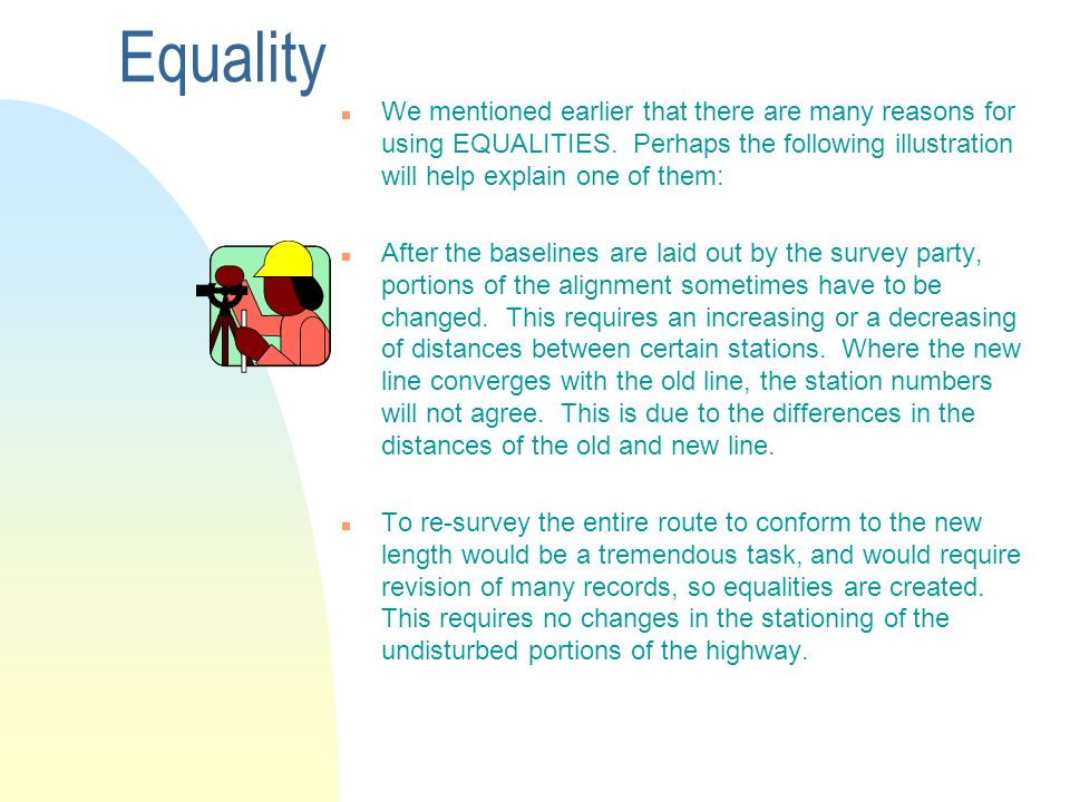 Equality We mentioned earlier that there are many reasons for using EQUALITIES. Perhaps the following illustration will help explain one of them: