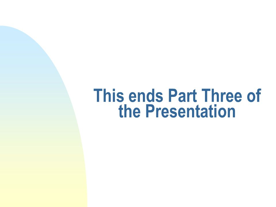 This ends Part Three of the Presentation