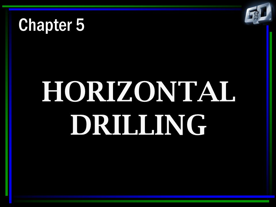 Chapter 5 HORIZONTAL DRILLING