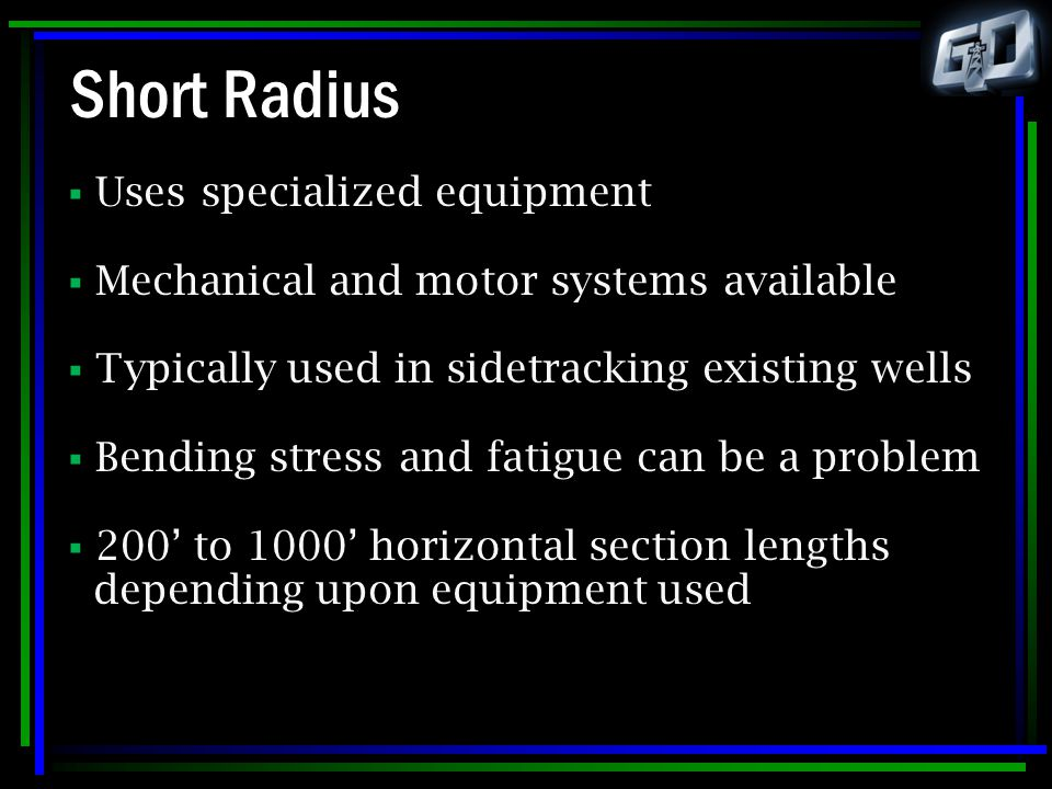 Short Radius Uses specialized equipment