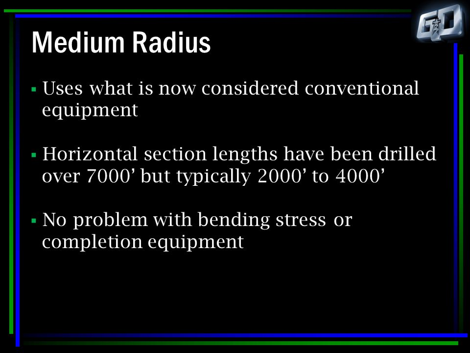 Medium Radius Uses what is now considered conventional equipment