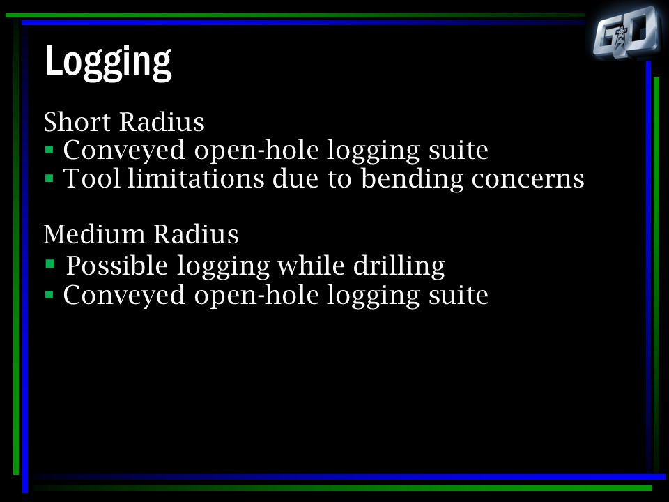 Logging Possible logging while drilling Short Radius