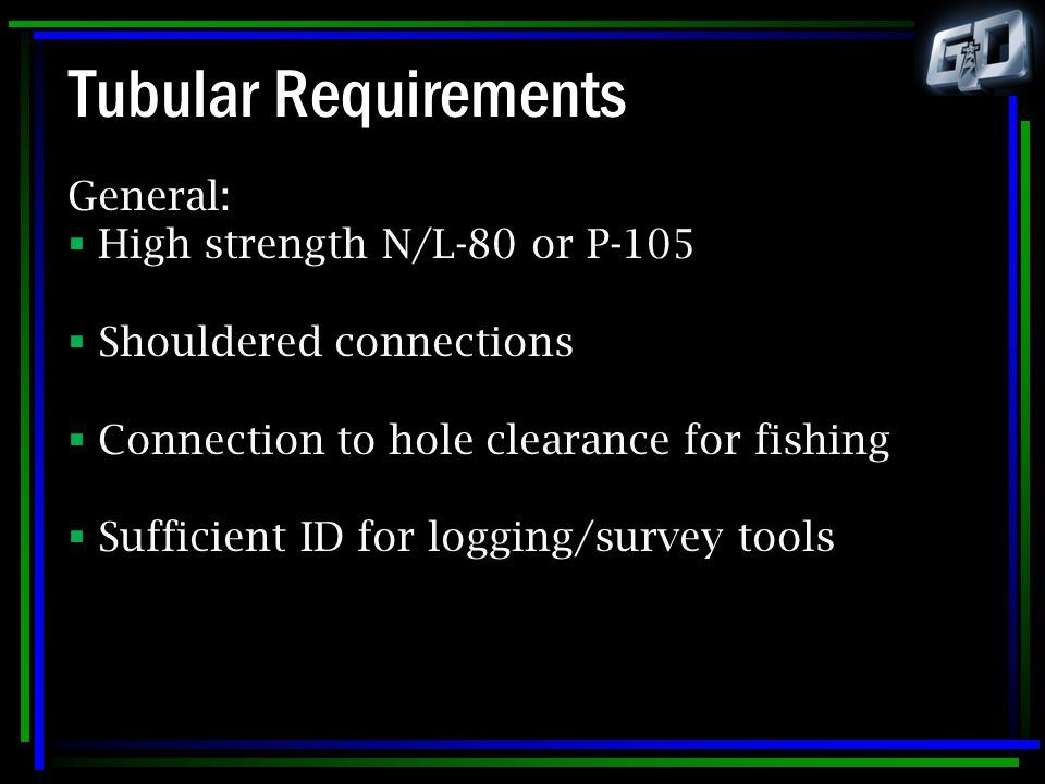 Tubular Requirements General: High strength N/L-80 or P-105