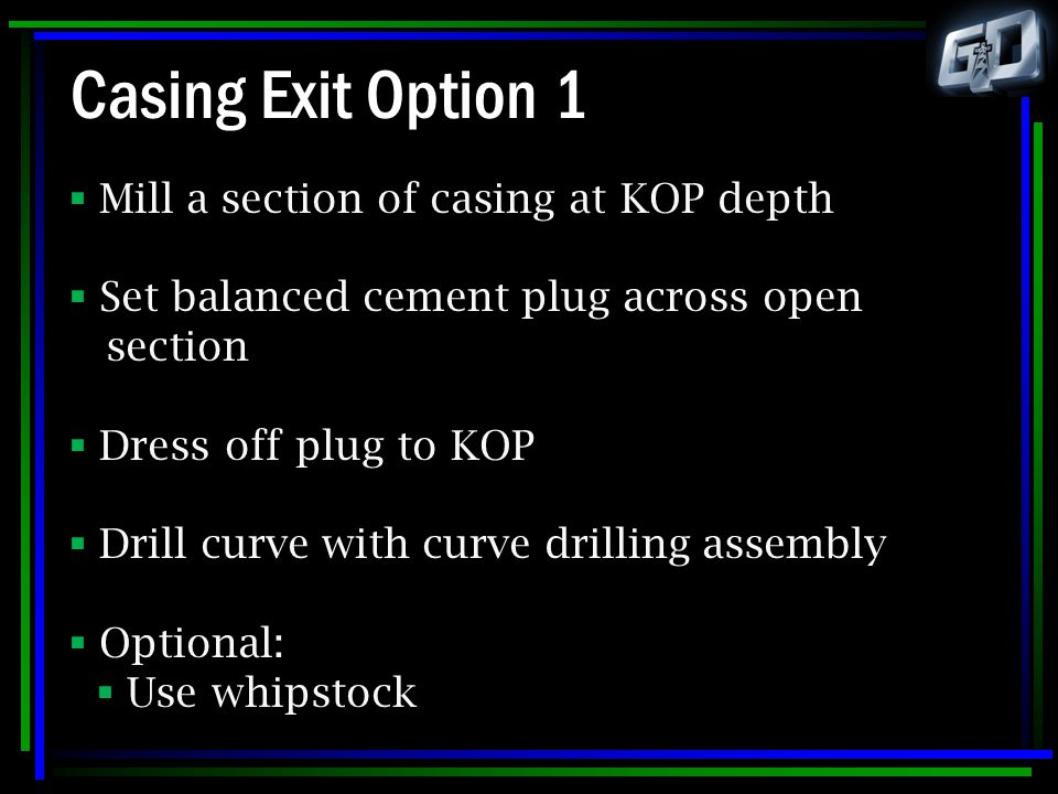 Casing Exit Option 1 Mill a section of casing at KOP depth
