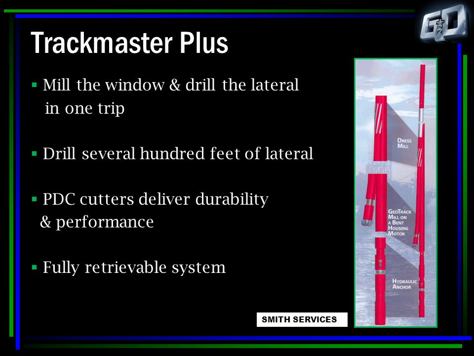 Trackmaster Plus Mill the window & drill the lateral in one trip