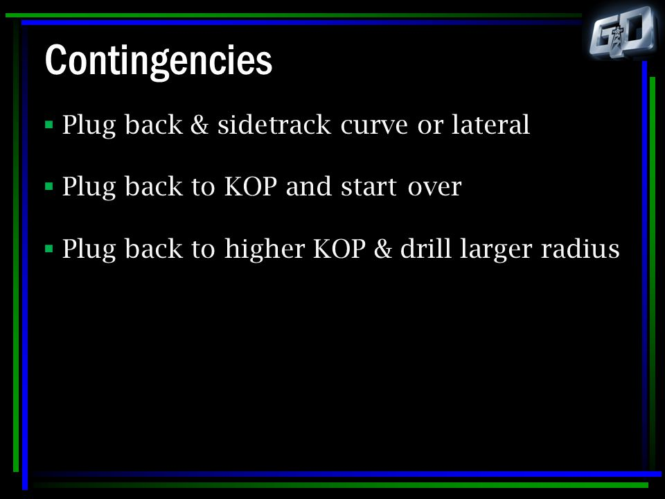 Contingencies Plug back & sidetrack curve or lateral