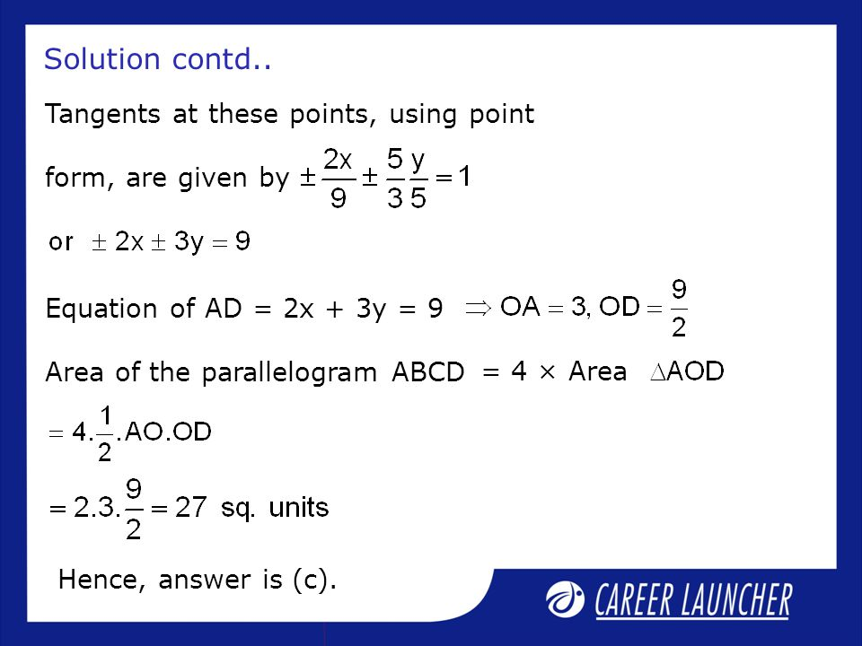 Solution contd.. Tangents at these points, using point form, are given by. Equation of AD = 2x + 3y = 9.