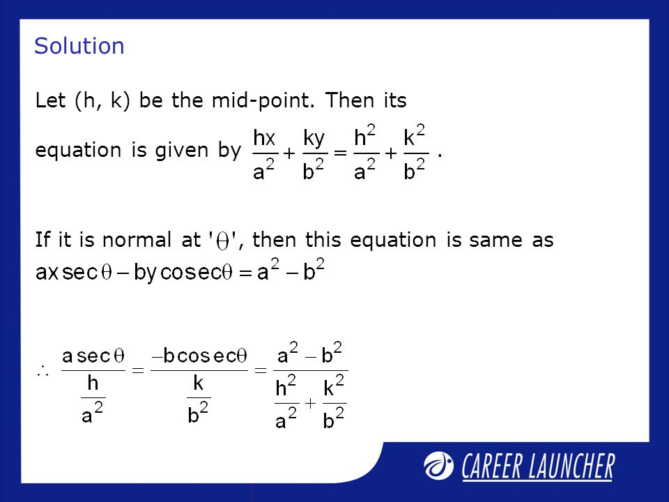 Solution Let (h, k) be the mid-point. Then its equation is given by .