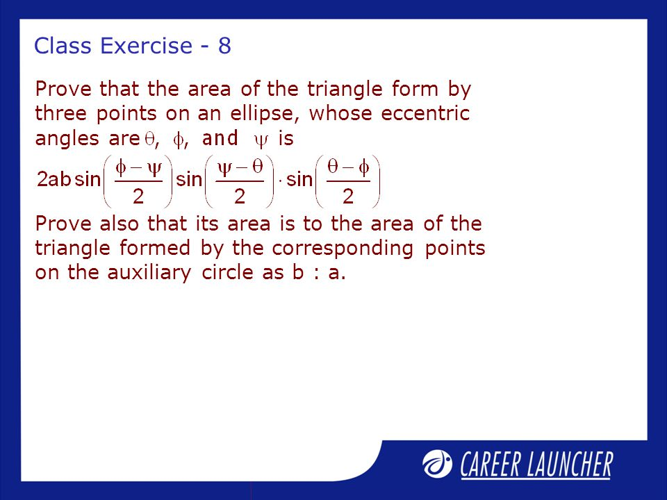 Class Exercise - 8 Prove that the area of the triangle form by three points on an ellipse, whose eccentric angles are is.