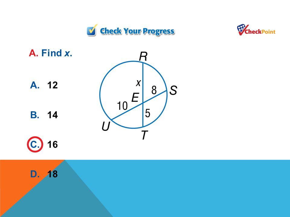A. Find x. A. 12 B. 14 C. 16 D. 18