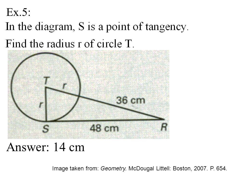Ex.5: Answer: 14 cm Image taken from: Geometry. McDougal Littell: Boston, 2007. P. 654.