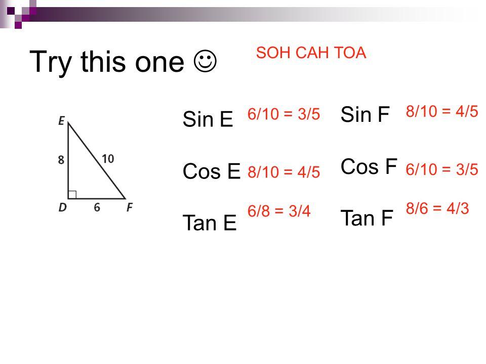 Try this one  Sin F Sin E Cos F Cos E Tan F Tan E SOH CAH TOA