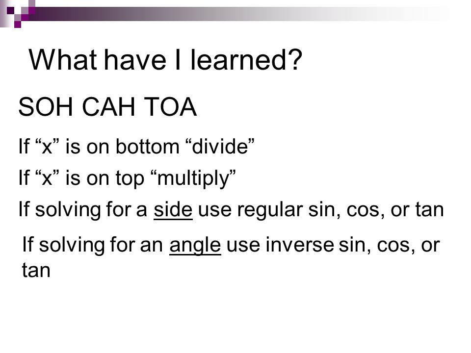 What have I learned SOH CAH TOA If x is on bottom divide