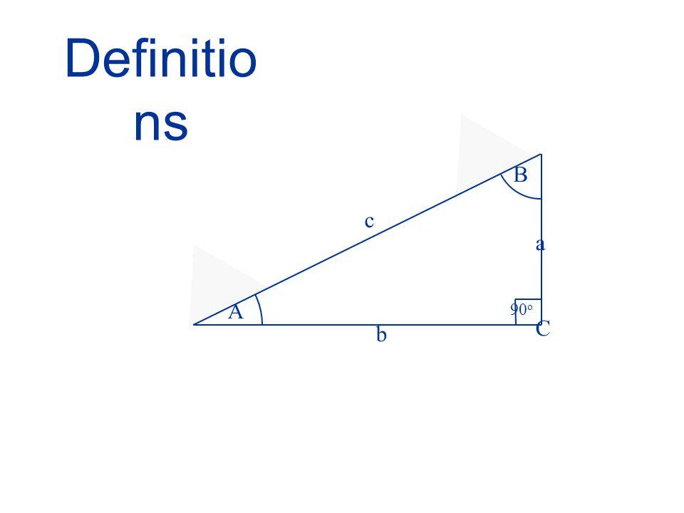 Definitions B c a A 90o C b