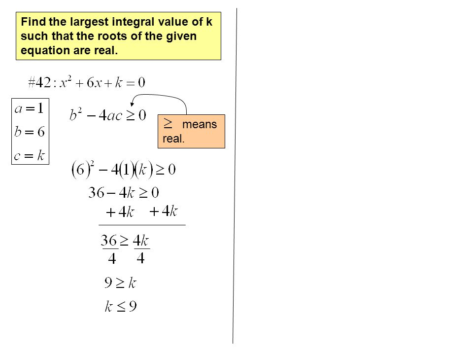Find the largest integral value of k such that the roots of the given equation are real.