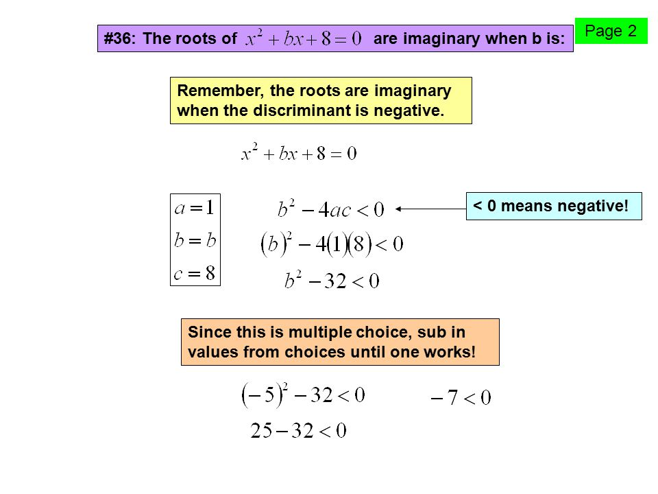 Page 2 #36: The roots of are imaginary when b is: Remember, the roots are imaginary when the discriminant is negative.