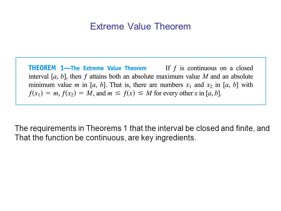 Extreme Value Theorem The requirements in Theorems 1 that the interval be closed and finite, and.